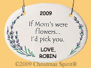 If Mom's were flowers... I'd pick you. ornament
